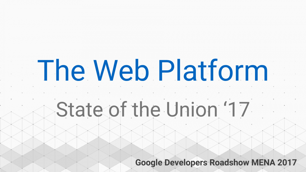The Web Platform – State of the Union '17